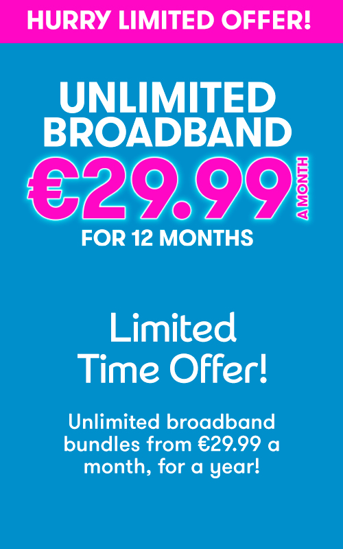 Unlimited Broadband €29.99 a month for 12 months